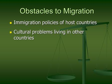 Obstacles to Migration Immigration policies of host countries Immigration policies of host countries Cultural problems living in other countries Cultural.