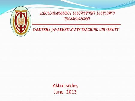 Akhaltsikhe, June, 2013. C+ Pass/Fail A A- 85% F S Unsatisfactory 67% D C B 93%