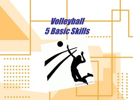 Volleyball 5 Basic Skills. 5 Skills In this presentation you will learn how to do the: Forearm Pass (Bump) Overhead Pass Serve Spike Block In this presentation.