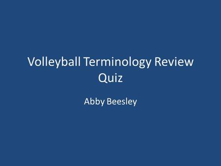 Volleyball Terminology Review Quiz Abby Beesley. What is an emergency pass, usually used to defend a hard-driven attack? a)DigDig b)SpikeSpike c)DriveDrive.