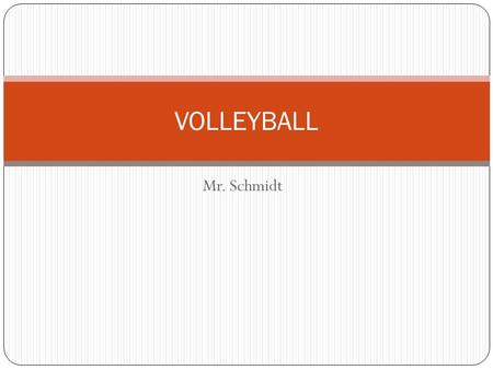Mr. Schmidt VOLLEYBALL. Volleyball Basic Rules THE SERVE (A)Server must serve from behind the restraining line (end line) until after contact. (B) Ball.