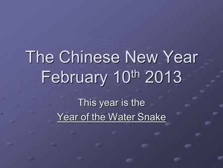 The Chinese New Year February 10 th 2013 This year is the Year of the Water Snake.