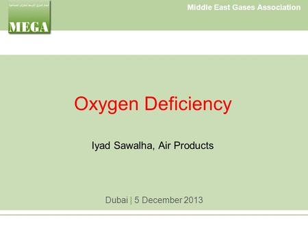 Middle East Gases Association Oxygen Deficiency Iyad Sawalha, Air Products Dubai | 5 December 2013.