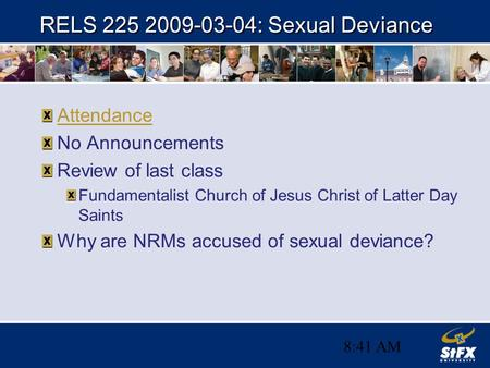 8:41 AM RELS 225 2009-03-04: Sexual Deviance Attendance No Announcements Review of last class Fundamentalist Church of Jesus Christ of Latter Day Saints.
