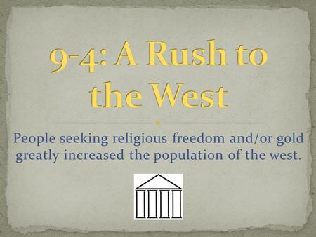 People seeking religious freedom and/or gold greatly increased the population of the west.