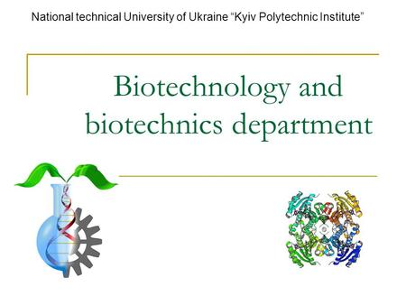 "Biotechnology and biotechnics department National technical University of Ukraine ""Kyiv Polytechnic Institute"""