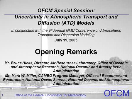 1Office of the Federal Coordinator for Meteorology OFCM OFCM Special Session: Uncertainty in Atmospheric Transport and Diffusion (ATD) Models Opening Remarks.