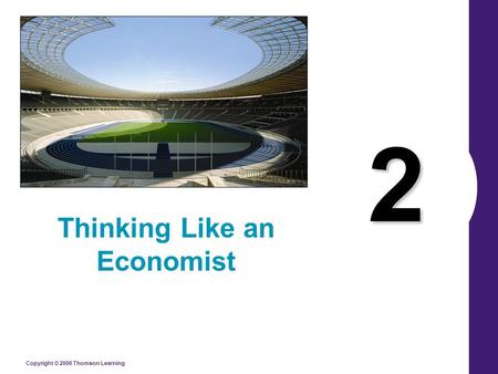Copyright © 2006 Thomson Learning 2 Thinking Like an Economist.