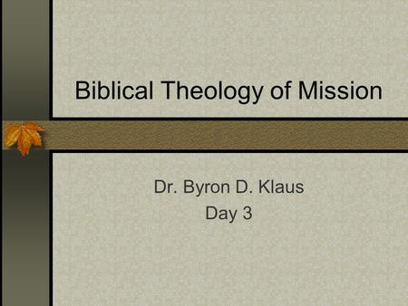Biblical Theology of Mission Dr. Byron D. Klaus Day 3.