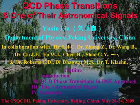 QCD Phase Transitions & One of Their Astronomical Signals Yuxin Liu (刘玉鑫) Department of Physics, Peking University, China The CSQCDII, Peking University,