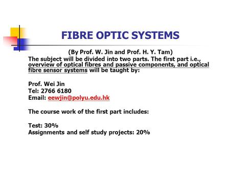 FIBRE OPTIC SYSTEMS (By Prof. W. Jin and Prof. H. Y. Tam) The subject will be divided into two parts. The first part i.e., overview of optical fibres and.