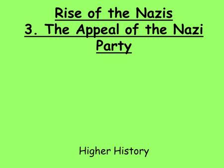 Rise of the Nazis 3. The Appeal of the Nazi Party Higher History.