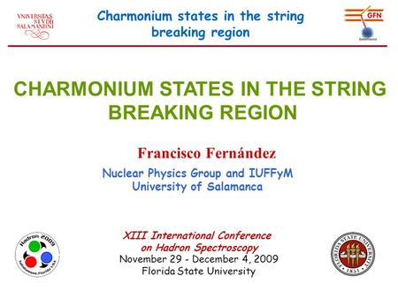 Charmonium states in the string breaking region CHARMONIUM STATES IN THE STRING BREAKING REGION Francisco Fernández Nuclear Physics Group and IUFFyM University.
