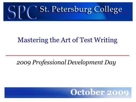 2009 Professional Development Day October 2009 Mastering the Art of Test Writing.