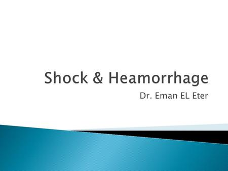 Dr. Eman EL Eter.  By the end of this lecture the students are expected to:  Define circulatory shock.  List types and causes of shock.  Understand.