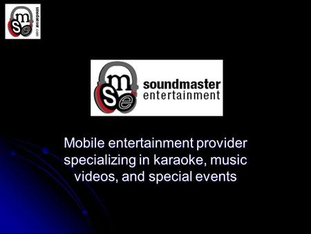 SoundMaster Entertainment Mobile entertainment provider specializing in karaoke, music videos, and special events.