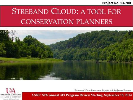 S TREBAND C LOUD : A TOOL FOR CONSERVATION PLANNERS Picture of White River near Flippin, AR, by James Powers Project No. 13-700 ANRC NPS Annual 319 Program.