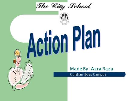 Made By: Azra Raza Gulshan Boys Campus. Long Term Goals To encourage the students to develop twenty first century skills and approaches to enhance student's.