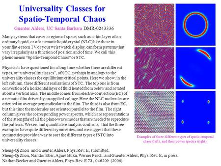 Universality Classes for Spatio-Temporal Chaos Guenter Ahlers, UC Santa Barbara DMR-0243336 Many systems that cover a region of space, such as a thin layer.