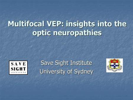 Multifocal VEP: insights into the optic neuropathies Save Sight Institute University of Sydney.