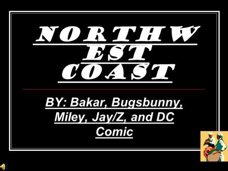 Northw est coast BY: Bakar, Bugsbunny, Miley, Jay/Z, and DC Comic.