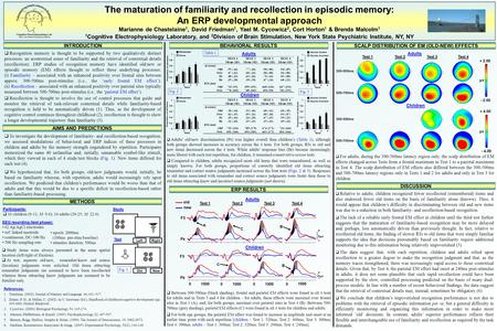 The maturation of familiarity and recollection in episodic memory: An ERP developmental approach Marianne de Chastelaine 1, David Friedman 1, Yael M. Cycowicz.