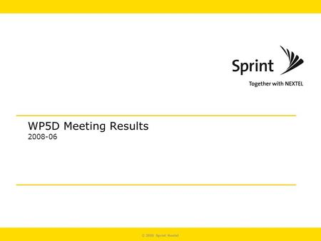 © 2006 Sprint Nextel WP5D Meeting Results 2008-06.