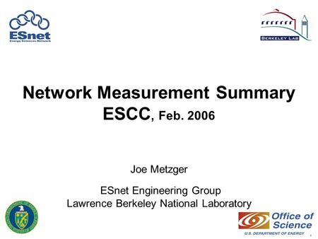 1 Network Measurement Summary ESCC, Feb. 2006 Joe Metzger ESnet Engineering Group Lawrence Berkeley National Laboratory.