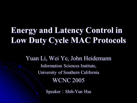 Energy and Latency Control in Low Duty Cycle MAC Protocols Yuan Li, Wei Ye, John Heidemann Information Sciences Institute, University of Southern California.