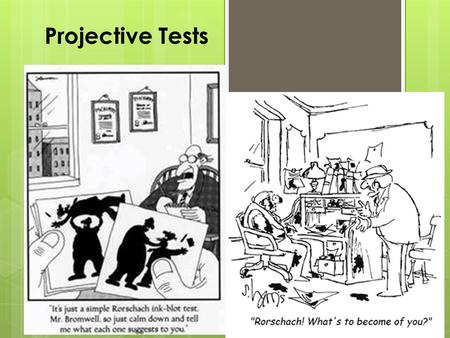 Projective Tests. Projective Test  A personality test that provides ambiguous stimuli designed to trigger projection of one's inner dynamics.