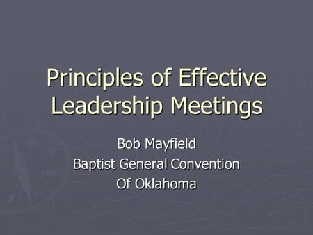 Principles of Effective Leadership Meetings Bob Mayfield Baptist General Convention Of Oklahoma.