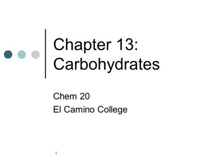 1 Chapter 13: Carbohydrates Chem 20 El Camino College.