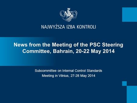 News from the Meeting of the PSC Steering Committee, Bahrain, 20-22 May 2014 Subcommittee on Internal Control Standards Meeting in Vilnius, 27-28 May 2014.
