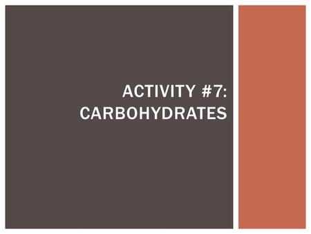ACTIVITY #7: CARBOHYDRATES.  Carbohydrates  Monosaccharides  Dimer  Sucrose  Lactose  Disaccharides  Simple sugars  Polysaccharides  Cellulose.