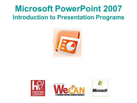 Microsoft PowerPoint 2007 Introduction to Presentation Programs