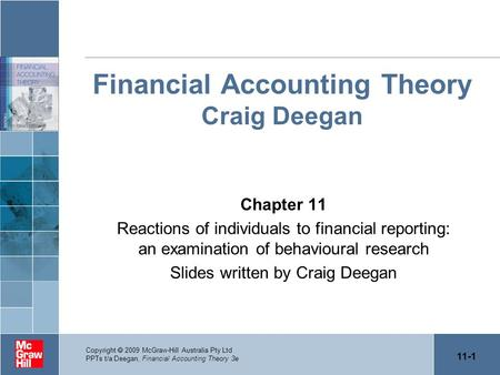 11-1 Copyright  2009 McGraw-Hill Australia Pty Ltd PPTs t/a Deegan, Financial Accounting Theory 3e Financial Accounting Theory Craig Deegan Chapter 11.