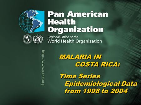 Pan American Health Organization Malaria in Costa Rica, 1998–20041... Title of the presentation Author Title of the presentation Author MALARIA IN COSTA.