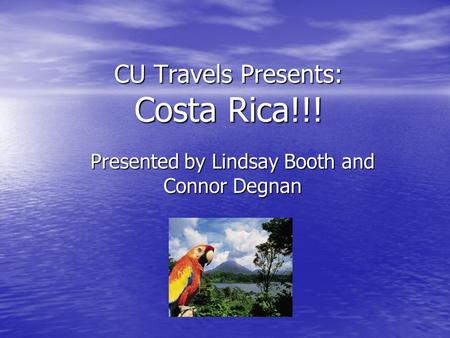 CU Travels Presents: Costa Rica!!! Presented by Lindsay Booth and Connor Degnan.