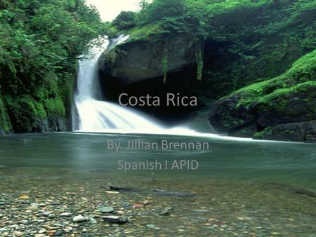 Costa Rica By. Jillian Brennan Spanish I APID. Location & Capital Costa Rica is located in the Central American isthmus, between the Pacific Ocean and.
