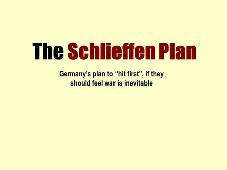 "The Schlieffen Plan Germany's plan to ""hit first"", if they should feel war is inevitable."
