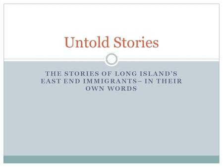 THE STORIES OF LONG ISLAND'S EAST END IMMIGRANTS– IN THEIR OWN WORDS Untold Stories.