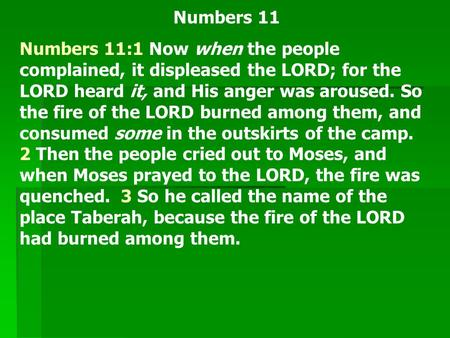 Numbers 11 Numbers 11:1 Now when the people complained, it displeased the LORD; for the LORD heard it, and His anger was aroused. So the fire of the LORD.