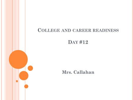 C OLLEGE AND CAREER READINESS D AY #12 Mrs. Callahan.