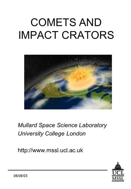 06/08/03 COMETS AND IMPACT CRATORS Mullard Space Science Laboratory University College London