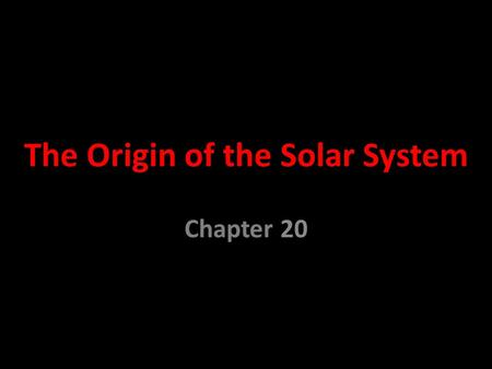 The Origin of the Solar System Chapter 20 Chapter 20 Notes Quiz Each question is worth 3 points 1. The ___________________________________ proposes that.