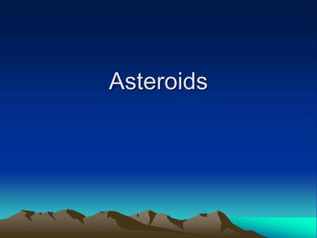 Asteroids. Asteroid Belt An asteroid is a bit of rock Left over after the Sun and all the planets were formed. Most asteroids in our solar system can.