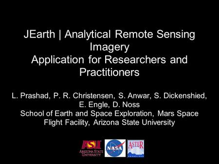 JEarth | Analytical Remote Sensing Imagery Application for Researchers and Practitioners L. Prashad, P. R. Christensen, S. Anwar, S. Dickenshied, E. Engle,