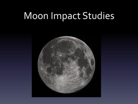 Moon Impact Studies. What do We Know About the Moon?
