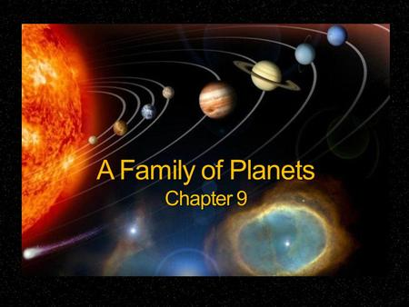 A Family of Planets Chapter 9. Astronomical Unit  Astronomical unit - AU  The average distance between the Earth and the sun  Approximately 150 million.