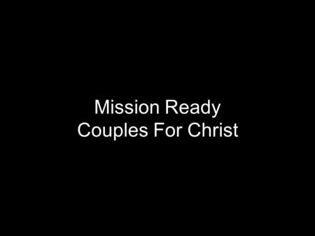 Mission Ready Couples For Christ. Lord, to the world we will proclaim The saving power of your name Salvation has come The fire, of your spirit is ablaze.